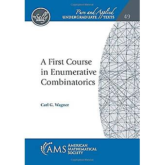A First Course in Enumerative Combinatorics by Carl G Wagner