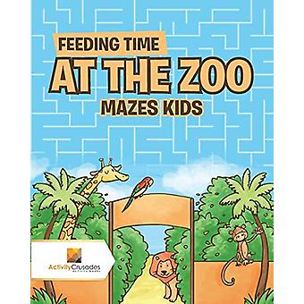 Feeding Time at the Zoo - Mazes Kids by Activity Crusades - 9780228220