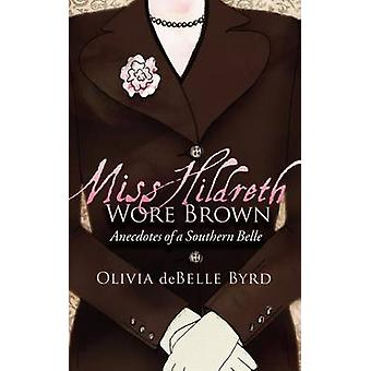 Miss Hildreth Wore Brown - Anecdotes of a Southern Belle by Olivia deB