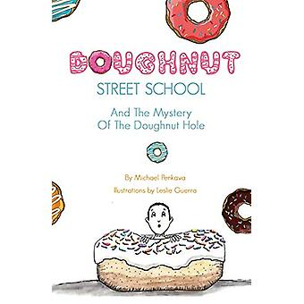 Doughnut Street School and the Mystery of the Doughnut Hole by Michae