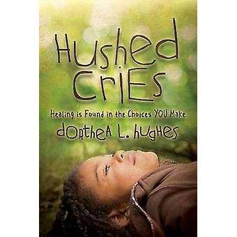 Hushed Cries - Healing finnes i valgene du gjør av Dorthea L.