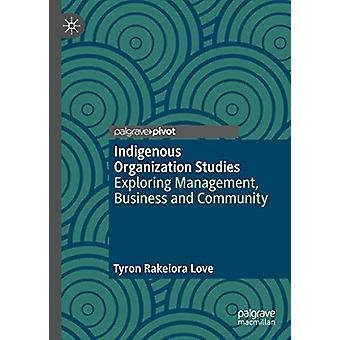 Indigenous Organization Studies - Exploring Management - Business and