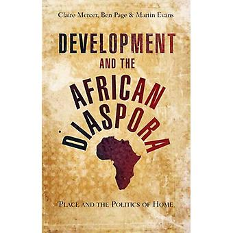 Development and the African Diaspora - Place and the Politics of Home