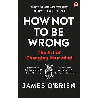 How Not To Be Wrong The Art of Changing Your Mind