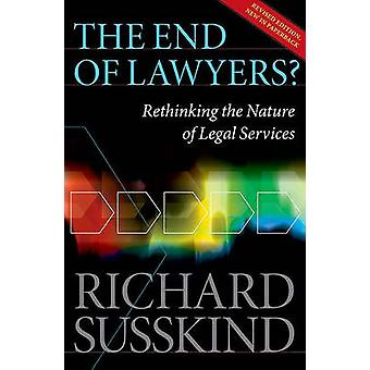 The End of Lawyers door Susskind OBE & Richard IT Adviseur van de Lord Chief Justice of England and Wales Honorary and Emeritus Law Professor & Gresham College & London Visiting Professor in Internet Studies & Oxford Internet