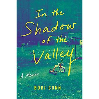 In the Shadow of the Valley  A Memoir by Bobi Conn