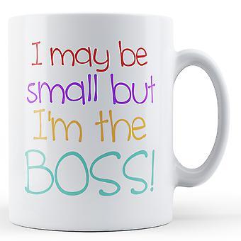 Vielleicht klein, aber ich bin der Boss - Becher bedruckt