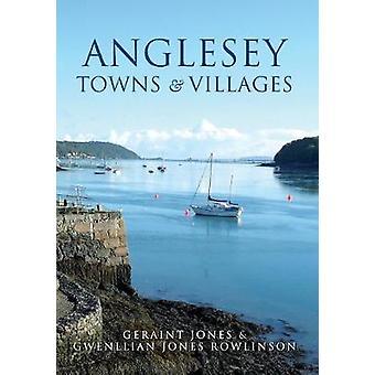 Anglesey byer og landsbyer af Geraint Jones - Gwenllian Jones Rowlin