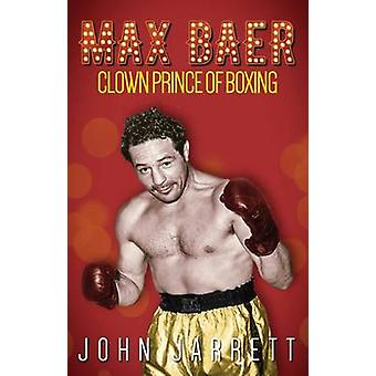 Max Baer - Clown Prince av boxning av John Jarrett - 9781785312960 bok
