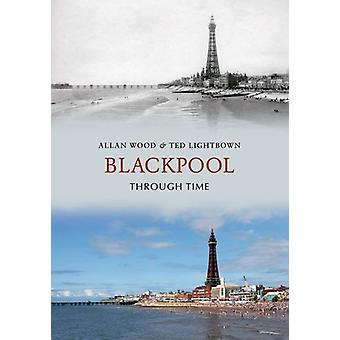 Blackpool Through Time by Allan W. Wood - 9781848686625 Book