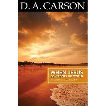 Carson Classics - When Jesus Confronts the World - An Exposition of Mat
