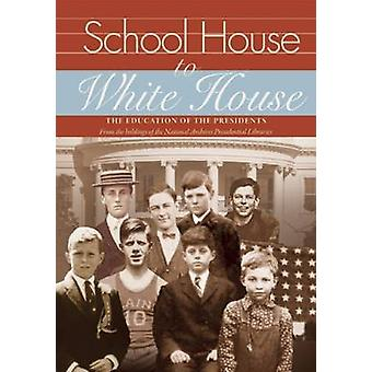 School House to White House - The Education of the Presidents by Sharo