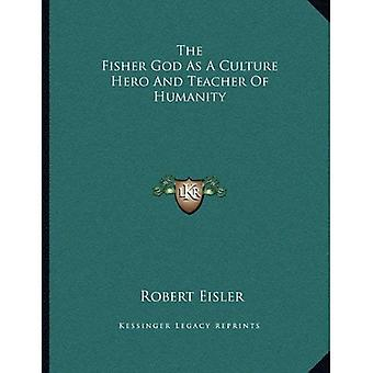The Fisher God as a Culture Hero and Teacher of Humanity