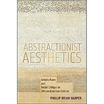Abstractionist Aesthetics: Artistic Form and Social Critique in African American Culture (NYU Series in Social...