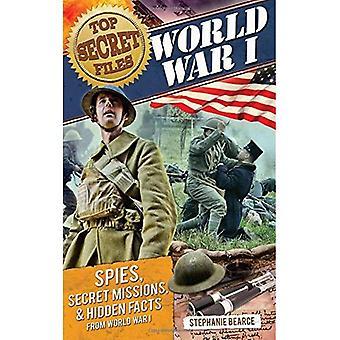 World War I: Spies, Secret Missions, and Hidden Facts from World War I (Top Secret Files)