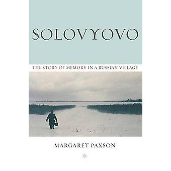 Solovyovo The Story of Memory in a Russian Village by Paxson & Margaret