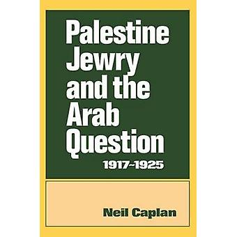 Palestine Jewry and the Arab Question 19171925 by Caplan & Neil