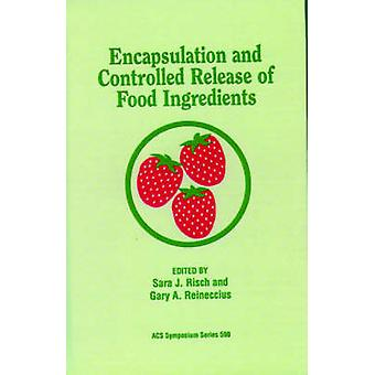 Encapsulation and Controlled Release of Food Ingredients by Reineccius & Gary A.