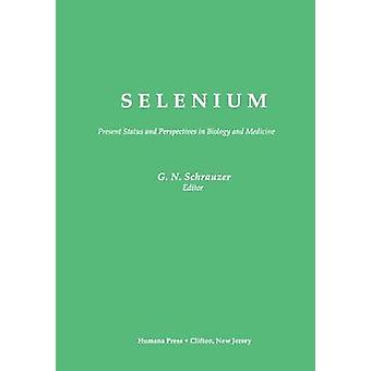 Selenium  Present Status and Perspectives in Biology and Medicine by Schrauzer & Gerhard N.