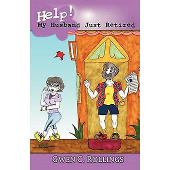 Help My Husband Just Retired by Rollings & Gwen C.