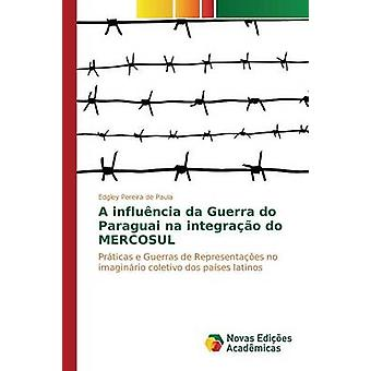 A influncia da Guerra do Paraguai na integrao do MERCOSUL by Pereira de Paula Edgley