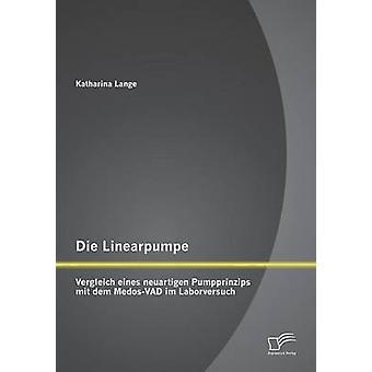 Die Linearpumpe Vergleich eines neuartigen Pumpprinzips mit dem MedosVAD im Laborversuch by Lange & Katharina