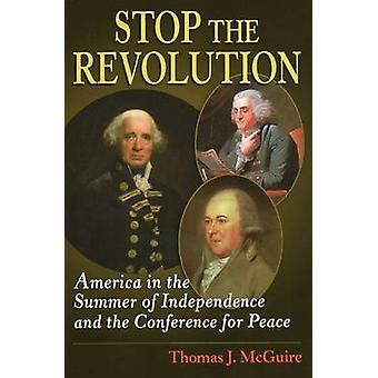 Stop the Revolution - America in the Summer of Independence and the St