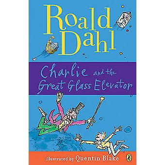 Charlie and the Great Glass Elevator by Roald Dahl - Quentin Blake -