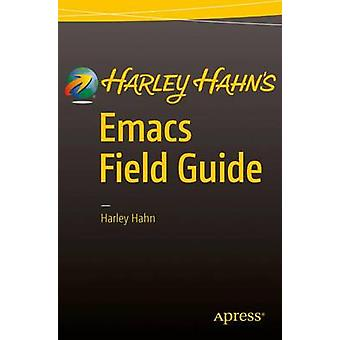 Harley Hahn's Emacs Field Guide - 2016 by Harley Hahn - 9781484217023