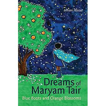 Dreams of Maryam Tair - Blue Boots and Orange Blossoms by Mhani Alaoui