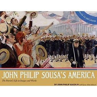 John Philip Sousa's America - The Patriot's Life in Images & Words by