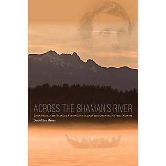 Across the Shaman's River - John Muir - the Tlingit Stronghold - and t