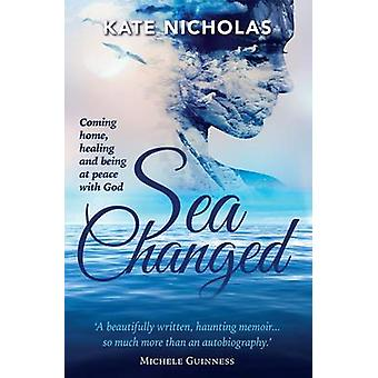 Sea Changed - Coming Home -Healing and Being at Peace with God by Kate