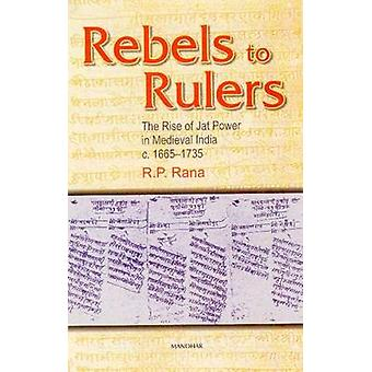 Rebels to Rulers - The Rise of Jat Power in Medieval India 1665-1735 b