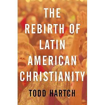 Uudestisyntyminen Latinalaisen Amerikan kristinuskon by Todd Hartch - 978019984
