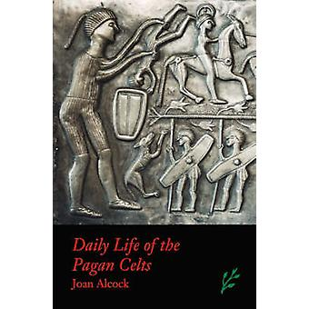 Daily Life of the Pagan Celts von Alcock & Joan P.
