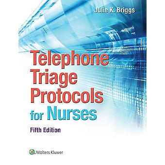 Telephone Triage Protocols for Nurses (5th Revised edition) by Julie