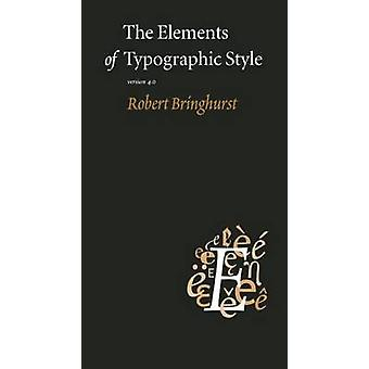 The Elements of Typographic Style - Version 4.0 (4th) by Robert Bringh