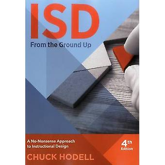 ISD from the Ground Up - A No-Nonsense Approach to Instructional Desig