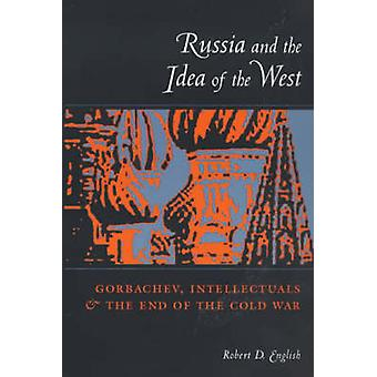 Russia and the Idea of the West - Gorbachev - Intellectuals - and the