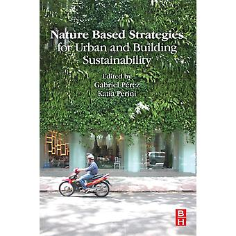 Nature Based Strategies for Urban and Building Sustainability by Perez & Gabriel