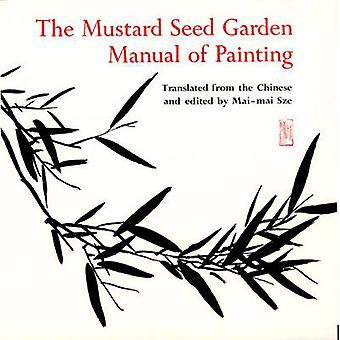 The Mustard Seed Garden Manual of Painting by Edited and translated by Mai Mai Sze