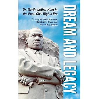 Dream and Legacy Dr. Martin Luther King in the PostCivil Rights Era by Clemons & Michael L