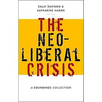 Neoliberal Crisis A Soundings Collection by Davison & Sally