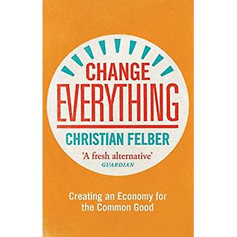 Change Everything by Christian Felber