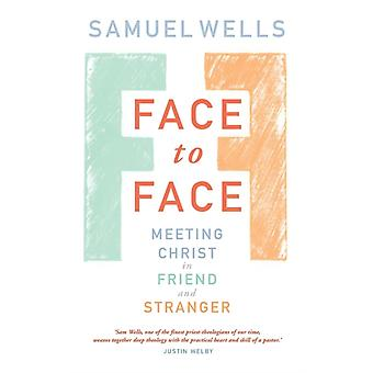 Face to Face Meeting Christ in Friend and Stranger by Wells & Samuel