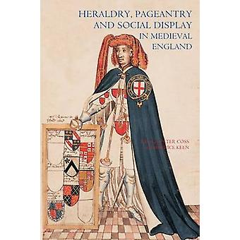 Heraldry Pageantry and Social Display in Medieval England Revised by Coss & Peter