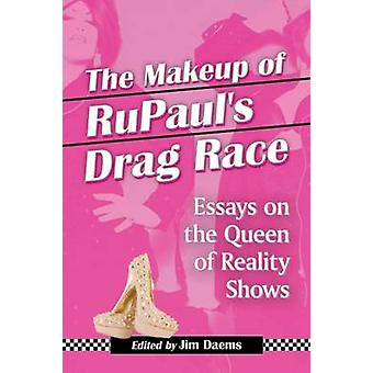 Makeup of Rupauls Drag Race Essays on the Queen of Reality Shows by Daems & Jim