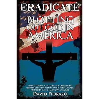Eradicate Blotting Out God in America by Fiorazo & David