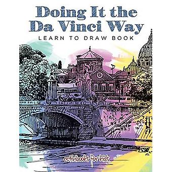 Doing It the Da Vinci Way Learn to Draw Book von Kids & Activibooks für